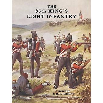 EIGHTYFIFTH KINGS LIGHT INFANTRY NOW 2ND BATTN. THE KINGS SHROPSHIRE LIGHT INFANTRY by Rogerson & Col. W.