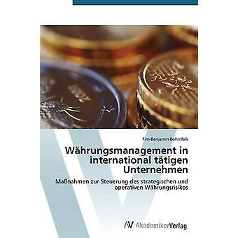 Whrungsmanagement in international ttigen Unternehmen by Bohmfalk TimBenjamin