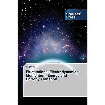 Électrodynamique fluctuationnelle impulsion énergie et entropie Transport par Zheng Yi