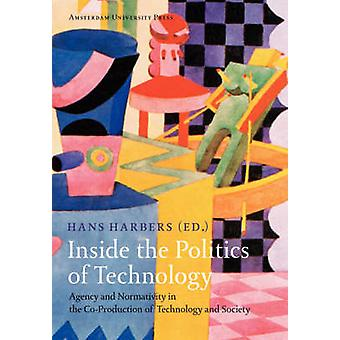 Inside the Politics of Technology Agency and Normativity in the CoProduction of Technology and Society by Harbers & Hans