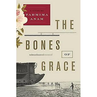The Bones of Grace by Tahmima Anam - 9780061478949 Book