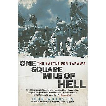 One Square Mile of Hell - The Battle for Tarawa by John Wukovits - 978