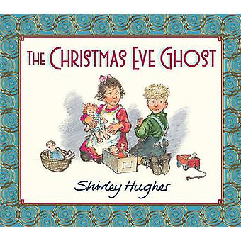 The Christmas Eve Ghost by Shirley Hughes - Shirley Hughes - 97807636
