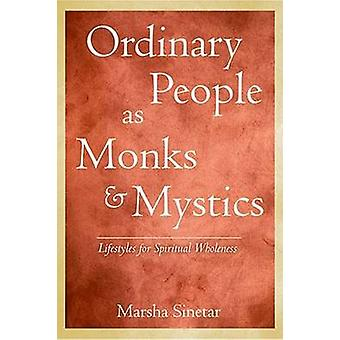 Ordinary People as Monks and Mystics - Lifestyles for Spiritual Wholen