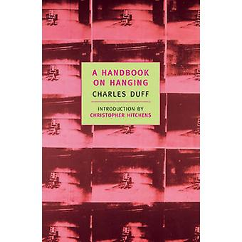 A Handbook on Hanging - Being a Short Introduction to the Fine Art of