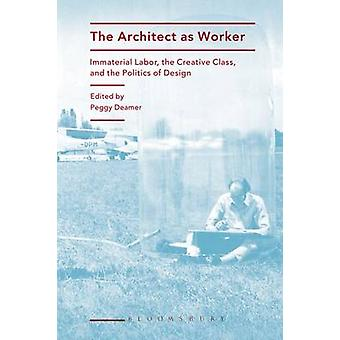 The Architect as Worker - Immaterial Labor - the Creative Class - and