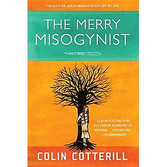 The Merry Misogynist by Colin Cotterill - 9781569476543 Book