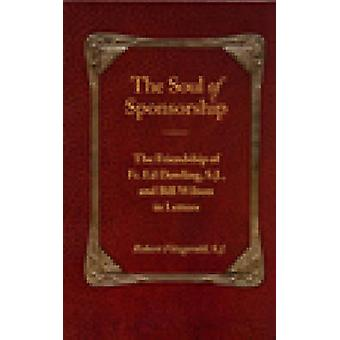 The Soul of Sponsorship - The Friendship of Fr. Ed Dowling - S.J. and