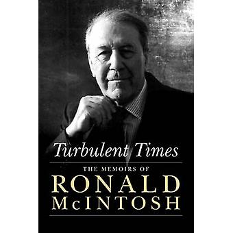 Turbulent Times - The Memoirs of Ronald McIntosh by Ronald McIntosh -