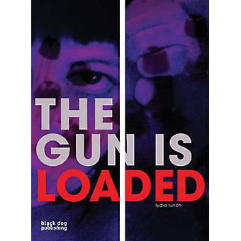 The Gun is Loaded by Lydia Lunch - Duncan McCorquodale - 978190615530