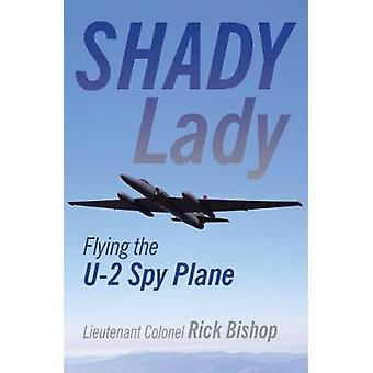 Shady Lady - Flying the U-2 Spy Plane by Rick Bishop - 9781910809099 B