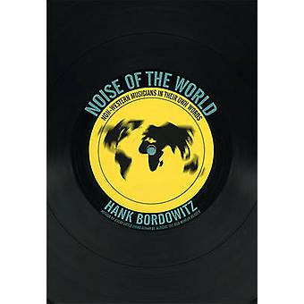 Noise of the World - Non-Western Musicians in Their Own Words by Hank