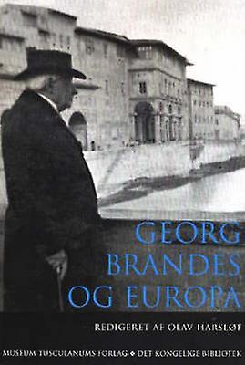 Georg Brandes OG Europa - Forelsninger Fra 1. Internationale Georg Bra