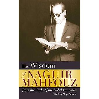The Wisdom of Naguib Mahfouz - from the Works of the Nobel Laureate by