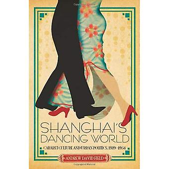 A Dazzling Dance: Cabaret Culture and Modernity in Old Shanghai, 1919-1954