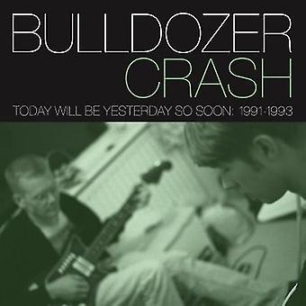 Bulldozer Crash - i dag vil være i går så snart: 1991-93 [CD] USA importerer