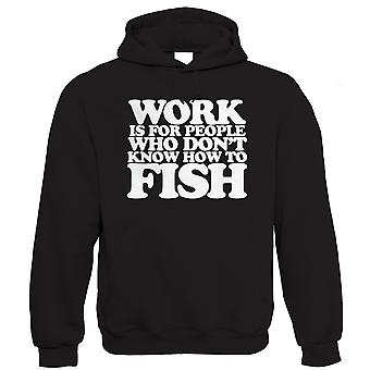 Work Is For People Who Don't Know How to Fish, Mens Funny Fishing Hoodie (S to 5XL)