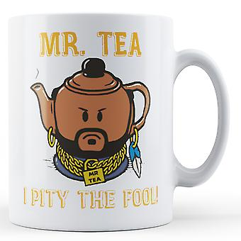 Mr T Mr Tea Pity The Fool - Printed Mug