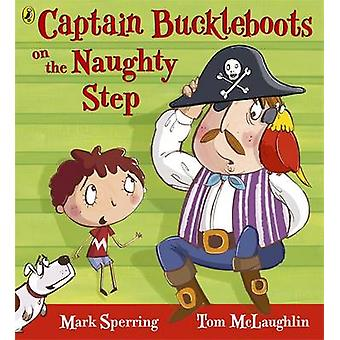Captain Buckleboots on the Naughty Step by Mark Sperring - 9780141329