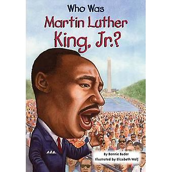 Who Was Martin Luther King - Jnr? by Bonnie Bader - 9780448447230 Book