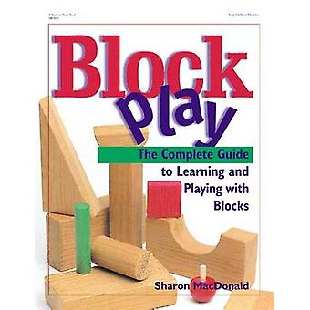 Block Play - The Complete Guide to Learning and Playing with Blocks /