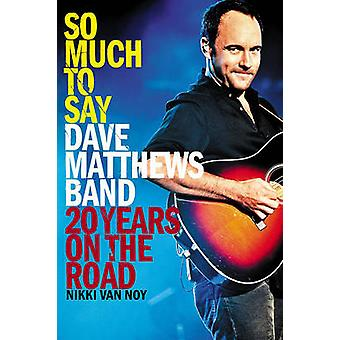 So Much to Say - Dave Matthews Band - 20 Years on the Road by Nikki Va