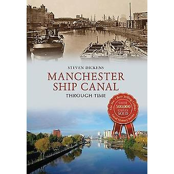 Manchester Ship Canal Through Time by Steven Dickens - 9781445639727