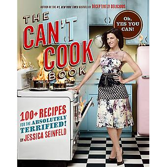 The Can't Cook Book - Recipes for the Absolutely Terrified! by Jessica