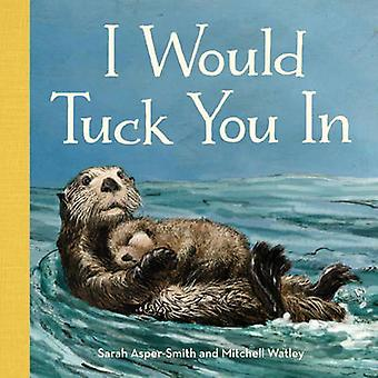 I Would Tuck You in by Sarah Asper-Smith - Mitchell Watley - 97815706