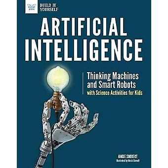 Artificial Intelligence - Thinking Machines and Smart Robots with Scie