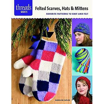 Felted Scarves - Hats & Mittens  - Favorite Patterns to Knit and Felt