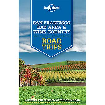 Lonely Planet San Francisco Bay Area and Wine Country Road Trips by L