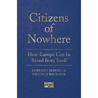 Citizens of Nowhere - How Europe Can Be Saved from Itself by Lorenzo M
