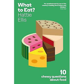 What to Eat? - 10 Chewy Questions About Food by Hattie Ellis - 9781846