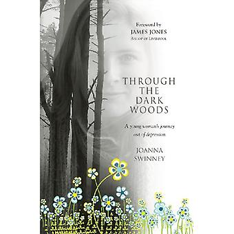 Through the Dark Woods - A Young Woman's Journey Out of Depression by