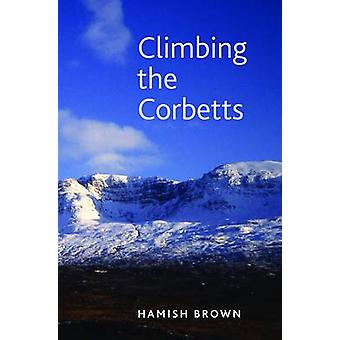 Climbing the Corbetts - Scotland's 2500 Foot Summits by Hamish M. Brow