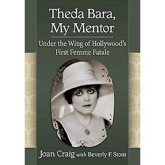 Theda Bara - My Mentor - Under the Wing of Hollywood's First Femme Fat