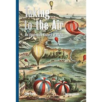 Taking to the Air - An Illustrated History of Flight by Taking to the