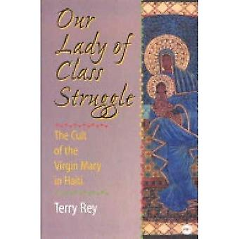 Our Lady of Class Struggle: The Cult of the Virgin Mary in Haiti