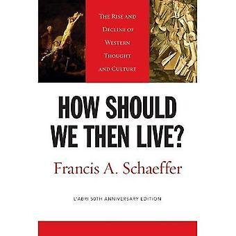 Como podemos então viver?: A ascensão e o declínio do pensamento ocidental e cultura