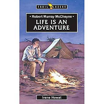 ROBERT MURRAY MCCHEYNE; LIFE IS AN ADVEN