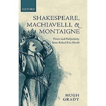 شكسبير مكيافيلي والسلطة مونتين والذاتية من ريتشارد الثاني لهاملت غرادي & هيو