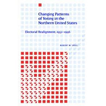 Changing Patterns of Voting in the Northern United States Electoral Realignment 19521996 by Speel & Robert W.
