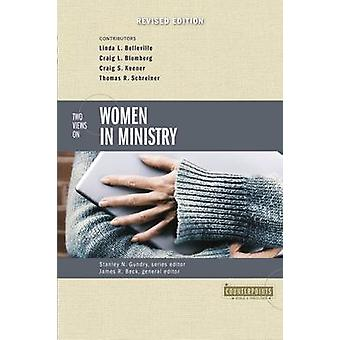Two Views on Women in Ministry by Beck & James R.