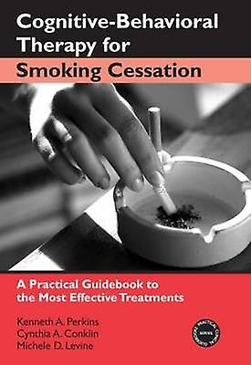 CognitiveBehavioral Therapy for Smoking Cessation A Practical Guidebook to the Most Effective Treatments by Perkins & Kenneth A.