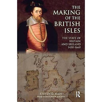 The Making of the British Isles The State of Britain and Ireland 14501660 by Ellis & Steven G.