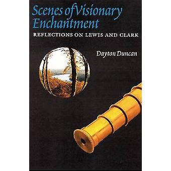 Cenas de encantamento visionário reflexões sobre Lewis e Clark por Duncan & Dayton