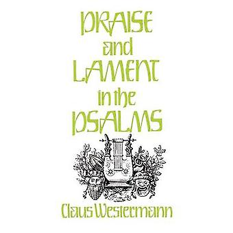 Praise and Lament in the Psalms by Westermann & Claus
