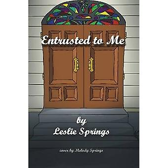 Entrusted to Me by Springs & Leslie