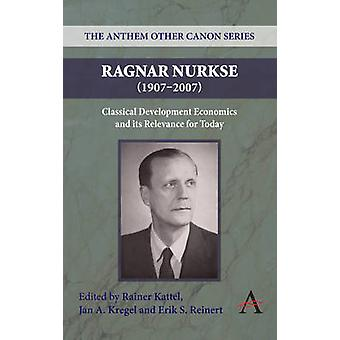Ragnar Nurkse 19072007 Classical Development Economics and Its Relevance for Today by Kattel & Rainer